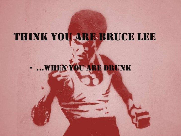 Think You are Bruce Lee<br /><ul><li>...when you are Drunk</li></li></ul><li>29.6%<br />14.6%<br />Australians 14 years an...