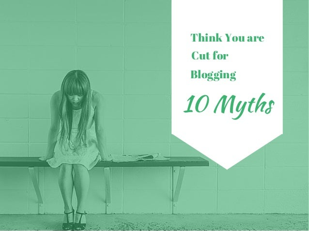 Think You are Cut for Blogging 10 Myths