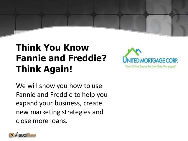 Think You Know Fannie and Freddie? Think Again! We will show you how to use Fannie and Freddie to help you expand your bus...