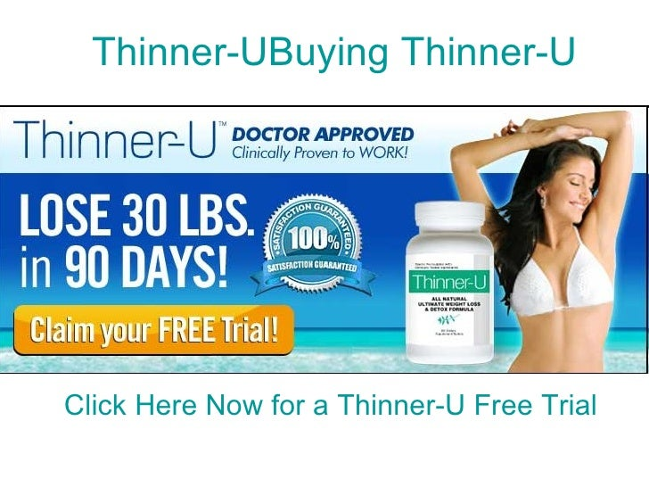 Thinner-UBuying Thinner-U Thinner-U. Dont Buy Thinner U Until you see this.  Then Get a Thinner-U Free Trial. Click Here N...