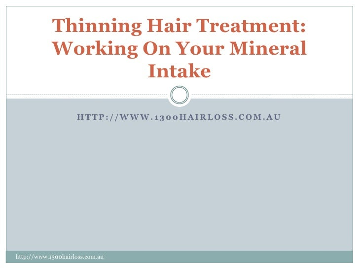 Thinning Hair Treatment:            Working On Your Mineral                     Intake                    HTTP://WWW.1300H...