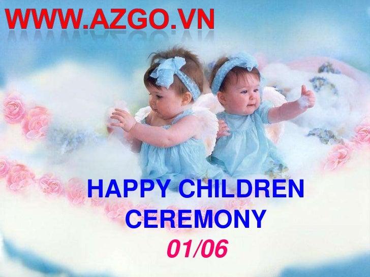 WWW.AZGO.VN<br />HAPPY CHILDRENCEREMONY<br />01/06<br />