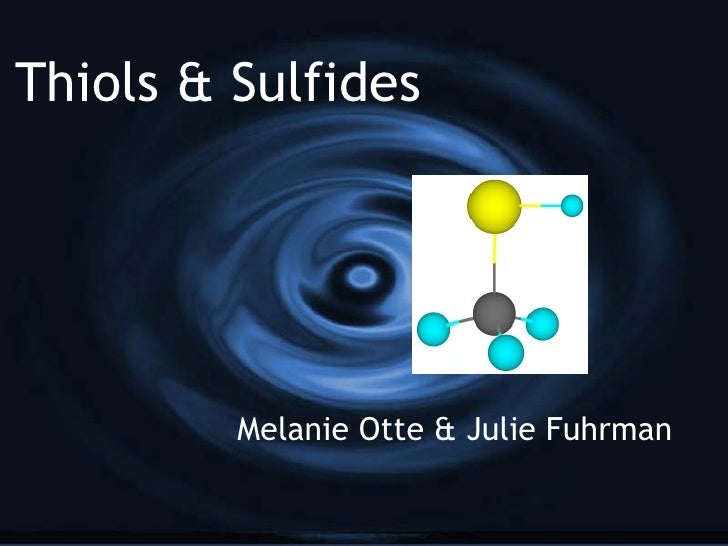 Thiols & Sulfides Melanie Otte & Julie Fuhrman
