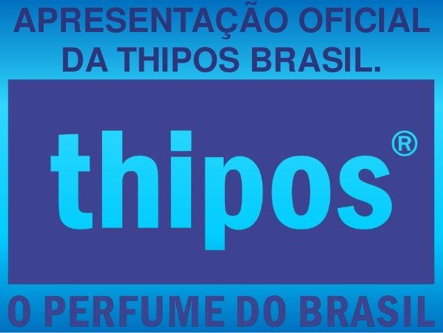 APRESENTAÇÃO OFICIAL DA THIPOS BRASIL.