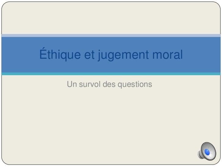 Éthique et jugement moral    Un survol des questions