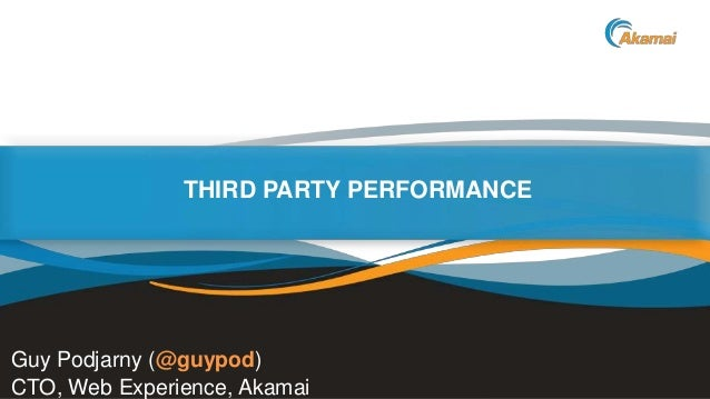 THIRD PARTY PERFORMANCE  Guy Podjarny (@guypod) CTO, Web Experience, Akamai  Faster ForwardTM  ©2013 Akamai