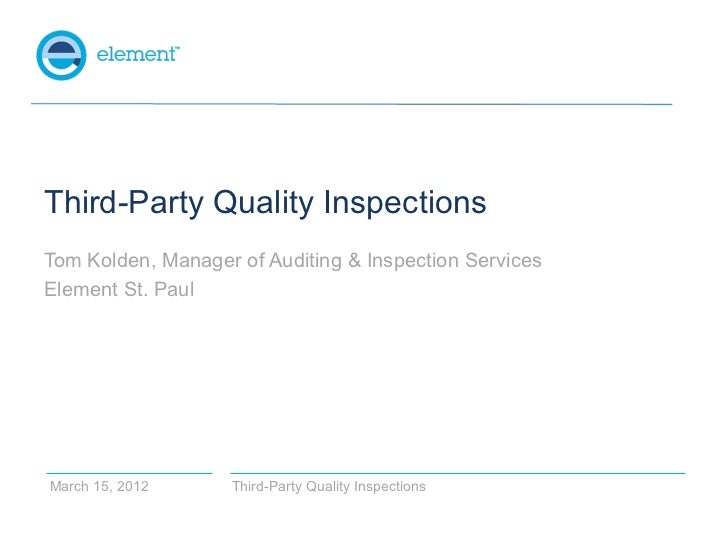 Third-Party Quality InspectionsTom Kolden, Manager of Auditing & Inspection ServicesElement St. PaulMarch 15, 2012     Thi...