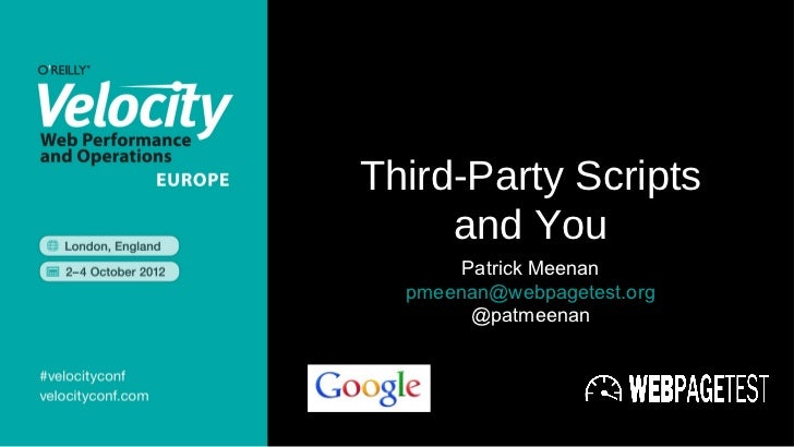 Third-Party Scripts     and You       Patrick Meenan  pmeenan@webpagetest.org        @patmeenan