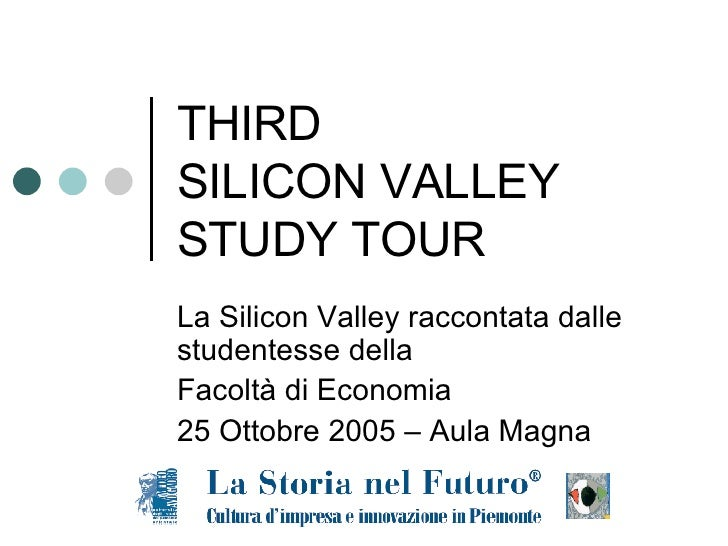 THIRD  SILICON VALLEY STUDY TOUR La  Silicon Valley  raccontata dalle studentesse della  Facoltà di Economia 25 Ottobre 20...
