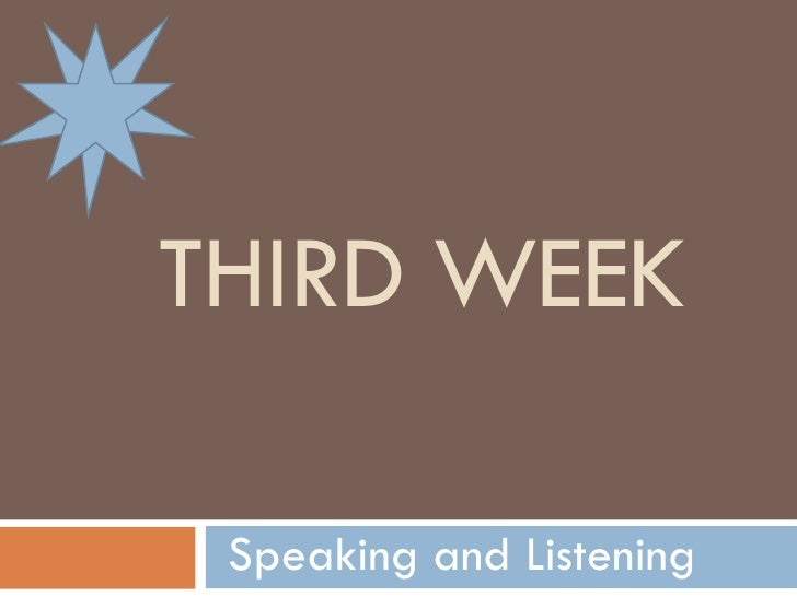 THIRD WEEK Speaking and Listening