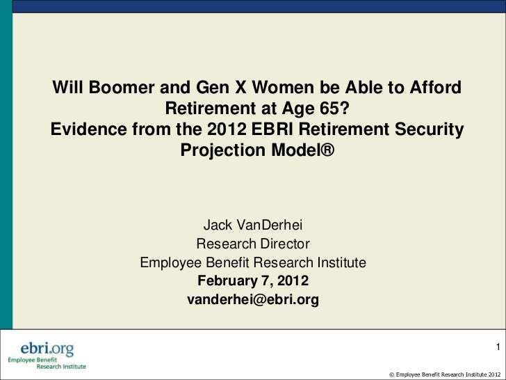 Will Boomer and Gen X Women be Able to Afford             Retirement at Age 65?Evidence from the 2012 EBRI Retirement Secu...