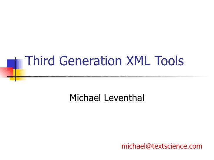 Third Generation XML Tools Michael Leventhal [email_address]