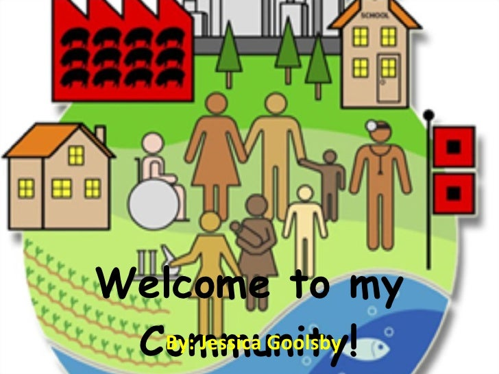 Welcome to my Community! By: Jessica Goolsby