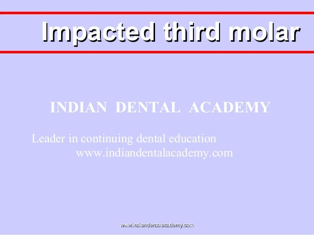 Impacted third molar INDIAN DENTAL ACADEMY Leader in continuing dental education www.indiandentalacademy.com  www.indiande...