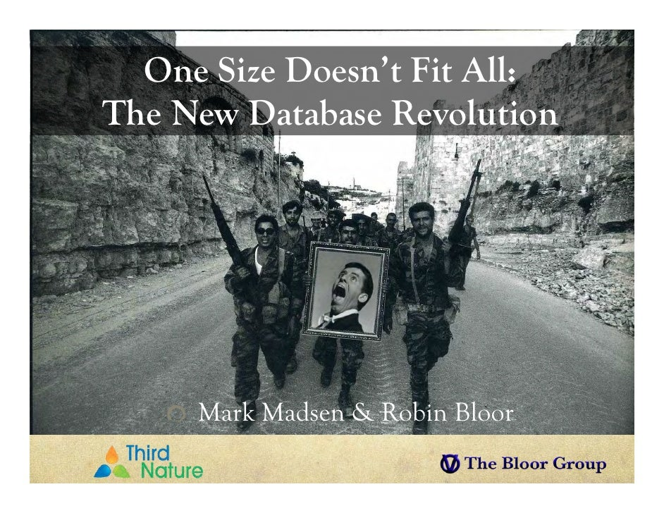 One Size Doesn't Fit All:The New Database Revolution     Mark Madsen & Robin Bloor