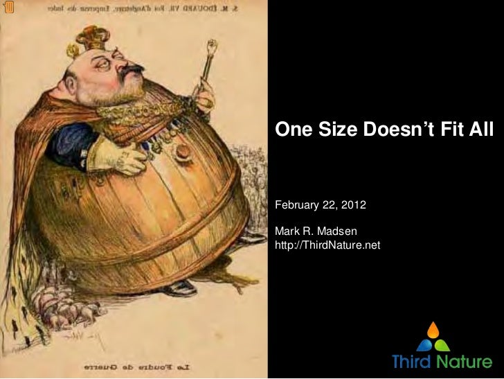 One Size Doesn't Fit AllFebruary 22, 2012Mark R. Madsenhttp://ThirdNature.net
