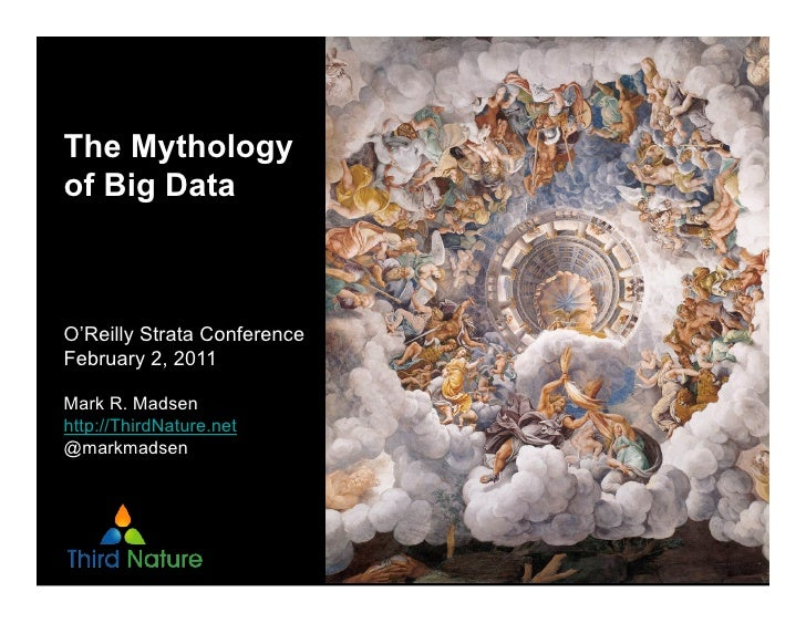 The Mythologyof Big DataO'Reilly Strata ConferenceFebruary 2, 2011Mark R. Madsenhttp://ThirdNature.net@markmadsen