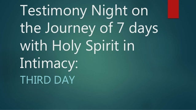Testimony Night on the Journey of 7 days with Holy Spirit in Intimacy: THIRD DAY