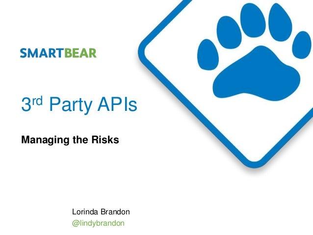 3rd Party APIsManaging the Risks         Lorinda Brandon         @lindybrandon