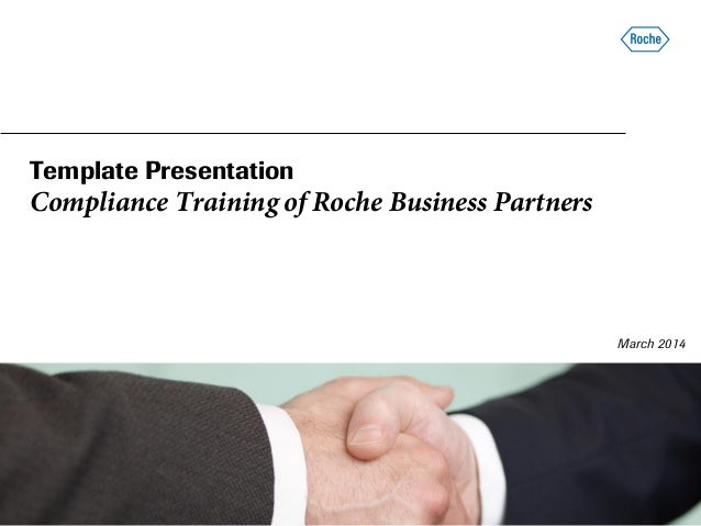 Template Presentation Compliance Training of Roche Business Partners March 2014