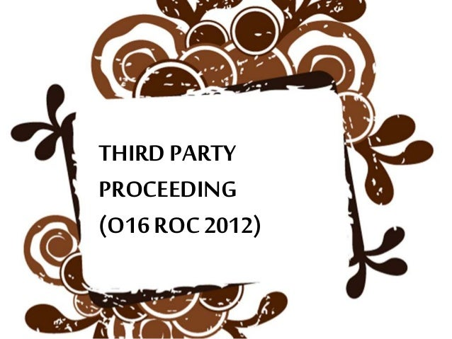third party proceeding rules of court Every proceeding rule 2 one form of action  before any third-party complaint is filed, the prothonotary shall demand, and receive, from the party who filed it .