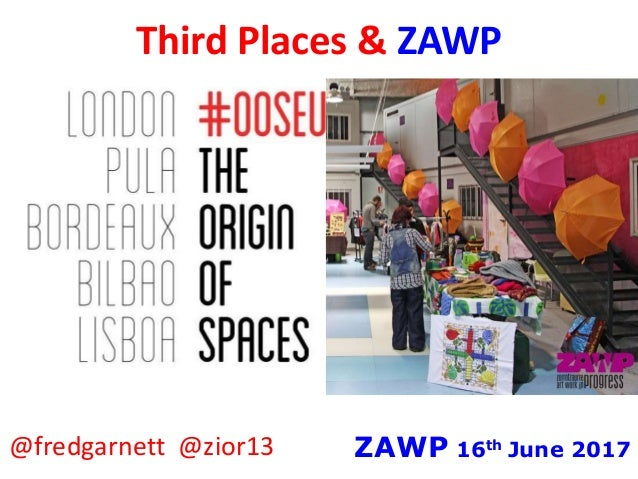Third Places & ZAWP ZAWP 16th June 2017@fredgarnett @zior13