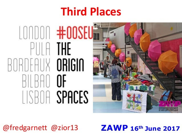 Third Places @fredgarnett @zior13 ZAWP 16th June 2017