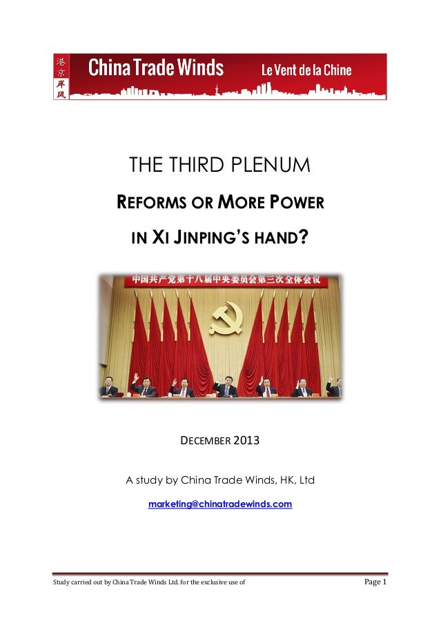 THE THIRD PLENUM REFORMS OR MORE POWER IN XI JINPING'S HAND?  DECEMBER 2013 A study by China Trade Winds, HK, Ltd marketin...