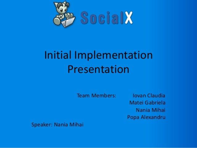 Initial Implementation          Presentation                 Team Members:     Iovan Claudia                              ...