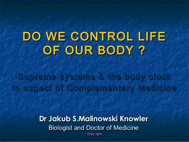 DO WE CONTROL                       LIFE    OF OUR BODY                       ?  Supreme systems & the body clockIn aspect...