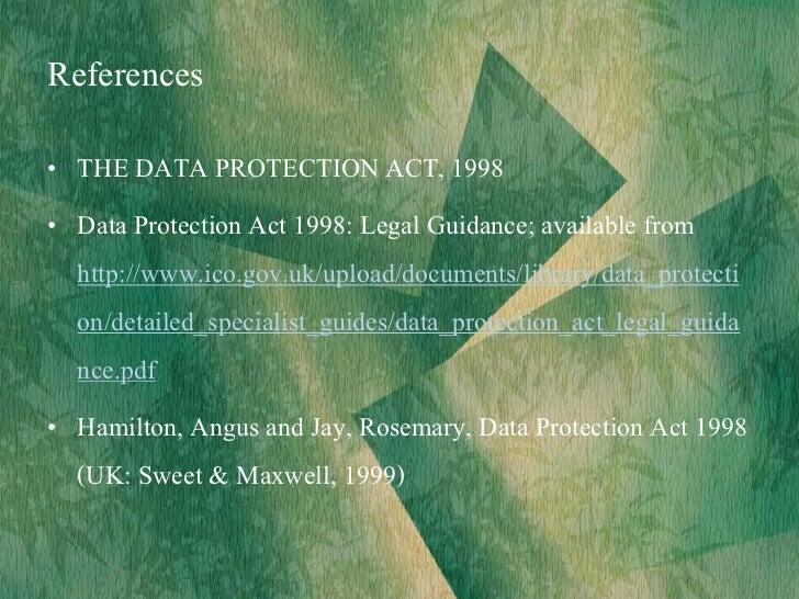 reference data protection act 1998 essay The data protection act 1998 provides the main statutory reference point and permits individuals to request reference, that the student might see your comments.
