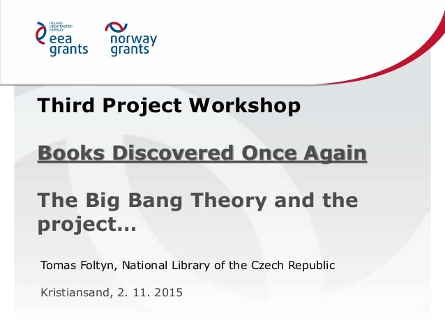 Third Project Workshop Books Discovered Once Again The Big Bang Theory and the project… Tomas Foltyn, National Library of ...