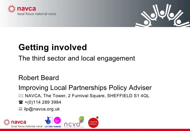 Getting involved The third sector and local engagement Robert Beard Improving Local Partnerships Policy Adviser    NAVCA,...