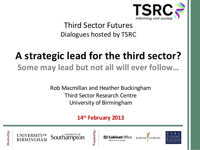 Third Sector Futures           Dialogues hosted by TSRCA strategic lead for the third sector?Some may lead but not all wil...