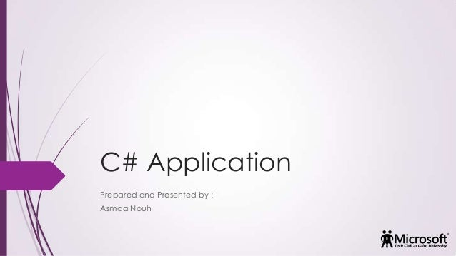 C# Application Prepared and Presented by : Asmaa Nouh