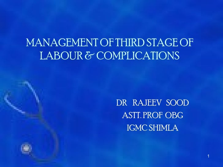 MANAGEMENT OF THIRD STAGE OF  LABOUR & COMPLICATIONS               DR RAJEEV SOOD                ASTT. PROF OBG           ...