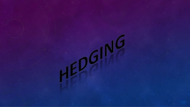 Hedging is something we do related tobeing vague and/or cautious because: we want to be true/loyal to facts, or we want ...
