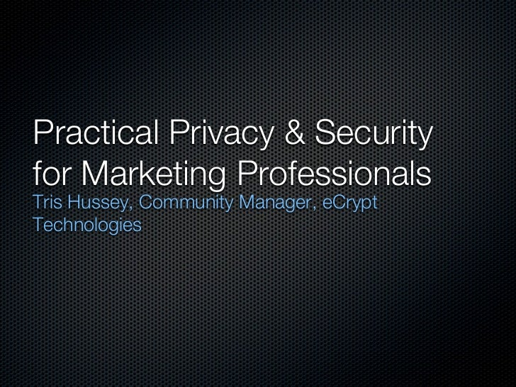 Practical Privacy & Securityfor Marketing ProfessionalsTris Hussey, Community Manager, eCryptTechnologies