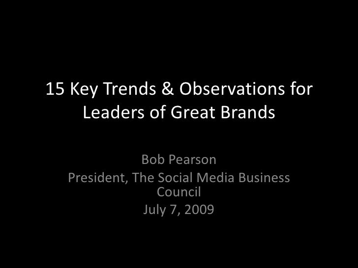 15 Key Trends & Observations for Leaders of Great Brands <br />Bob Pearson<br />President, The Social Media Business Counc...