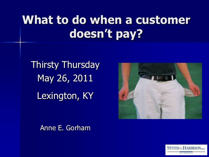 What to do when a customer       doesn't pay? Thirsty Thursday  May 26, 2011  Lexington, KY   Anne E. Gorham