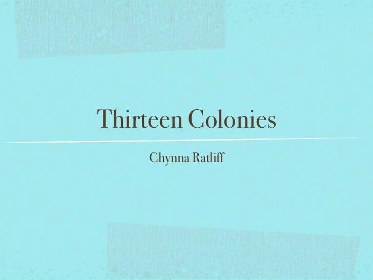 Thirteen Colonies    Chynna Ratliff