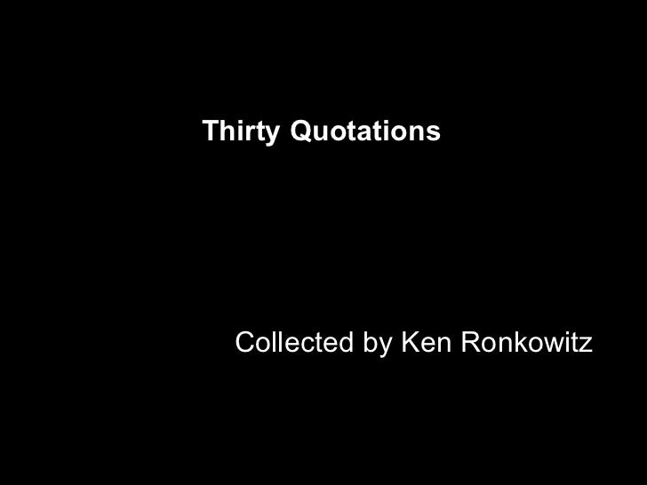 Thirty Quotations       Collected by Ken Ronkowitz