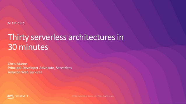 © 2019, Amazon Web Services, Inc. or its affiliates. All rights reserved.S U M M I T Thirty serverless architectures in 30...
