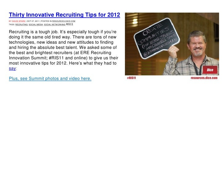 Thirty Innovative Recruiting Tips for 2012BY DAVID SPARK | OCT 27, 2011 | POSTED IN RESOURCES.DICE.COMTAGS: RECRUITING, SO...