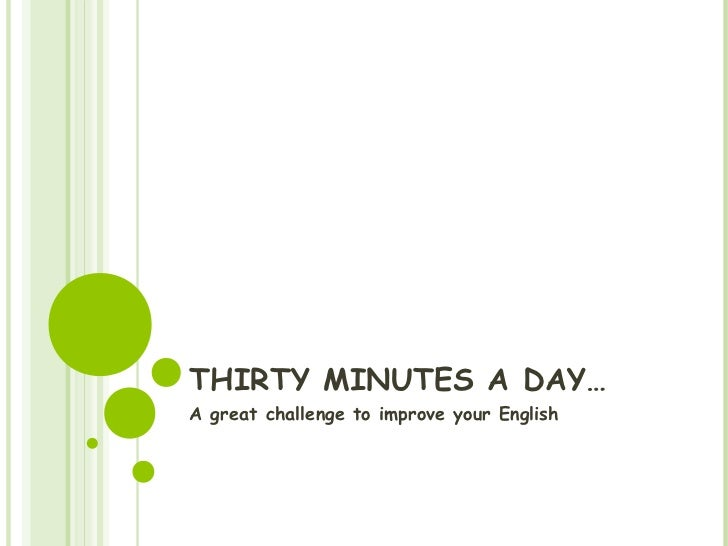 THIRTY MINUTES A DAY…A great challenge to improve your English