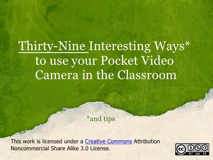 Thirty-Nine Interesting Ways*      to use your Pocket Video      Camera in the Classroom                                *a...
