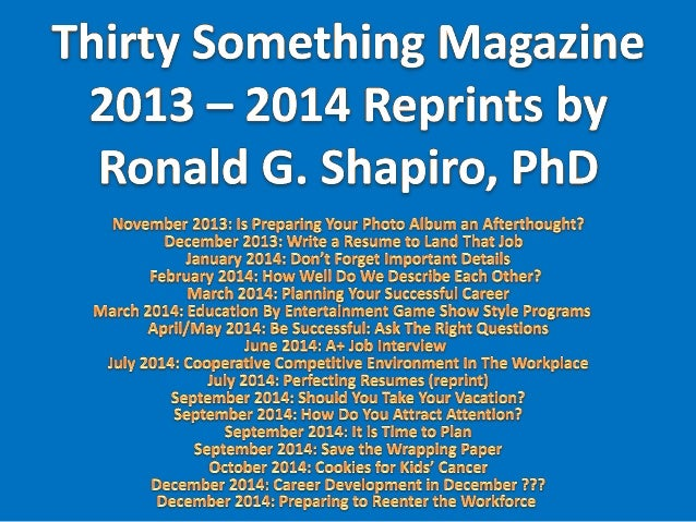 Thirty Somethin  Reprints by Ronald G.  Shapiro,  PhD  November 2013: Is Preparing Your Photo Album an Afterthought?  Dece...