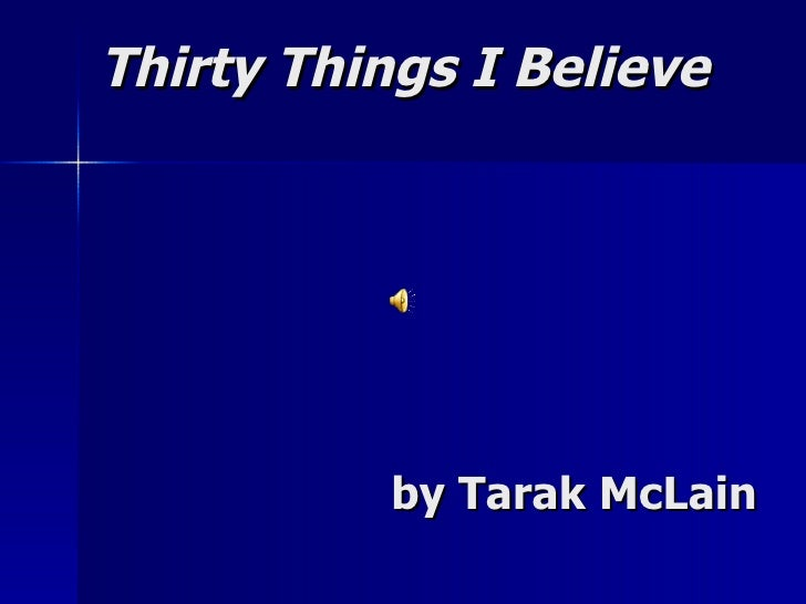 Thirty Things I Believe   by Tarak McLain