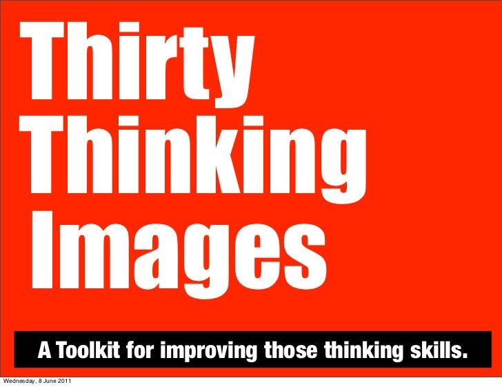 Thirty    Thinking    Images           A Toolkit for improving those thinking skills.Wednesday, 8 June 2011