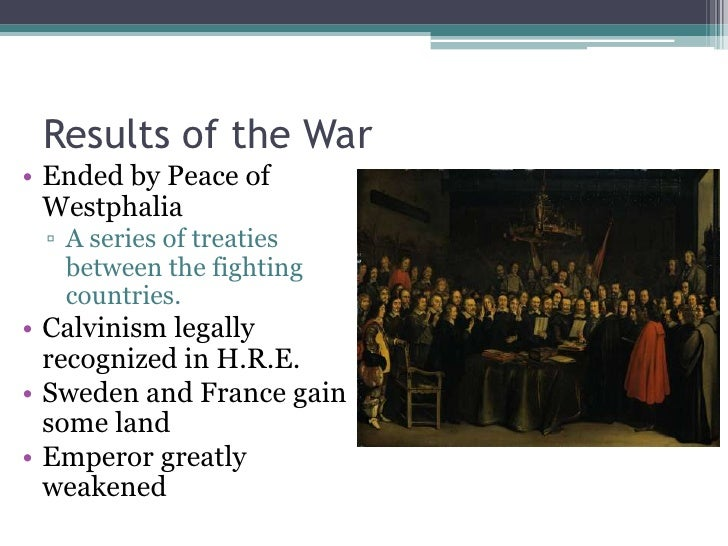 the results of thirty years war and the treaty of westphalia in europe Germany - the thirty years' war and the peace of westphalia: the bohemian problem was resolved swiftly two roman catholic armies, the as the war spread into hesse and westphalia and as spain resumed its attack on the netherlands, catholic forces seemed near triumph this prospect, however, renewed the old.